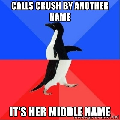 Socially Awkward to Awesome Penguin - Calls crush by another name it's her middle name