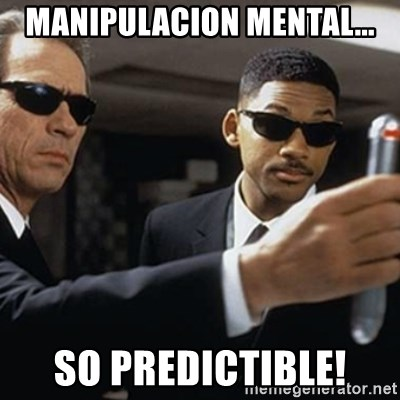 men in black - MANIPULACION MENTAL... SO PREDICTIBLE!