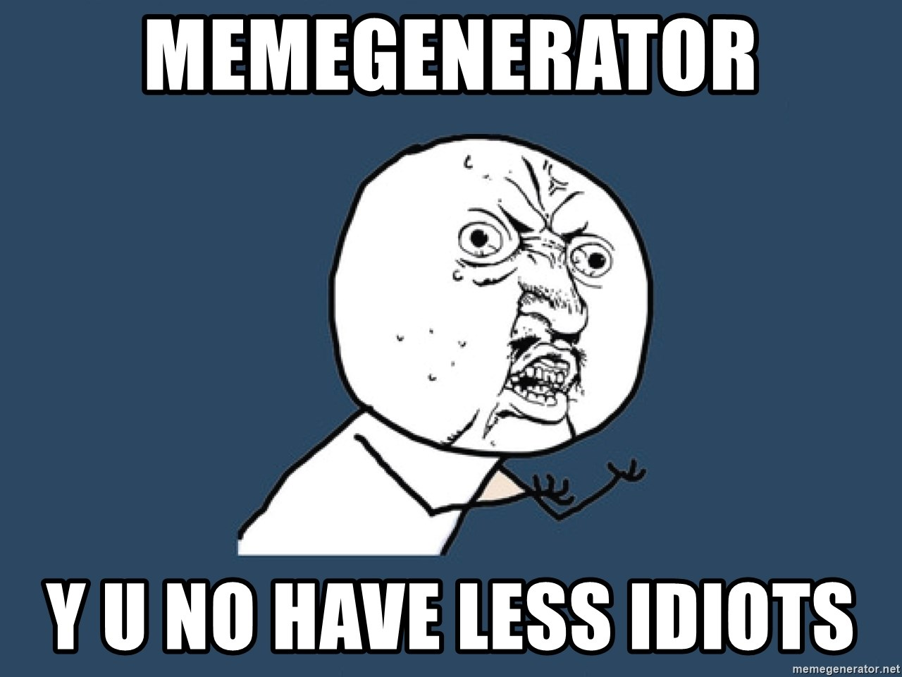 Y U No - memegenerator y u no have less idiots