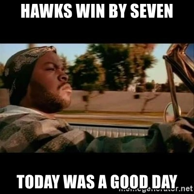 Ice Cube- Today was a Good day - Hawks win by seven today was a good day