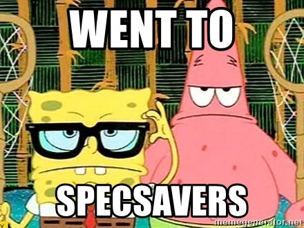 Serious Spongebob - WENT TO SPECSAVERS