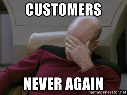 Picardfacepalm - customers never again