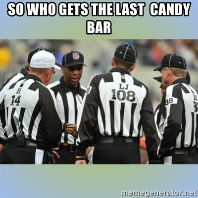 NFL Ref Meeting - SO WHO GETS THE LAST  CANDY BAR