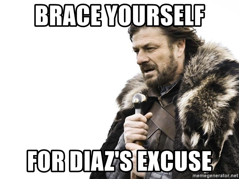 Winter is Coming - Brace yourself FOr Diaz's excuse