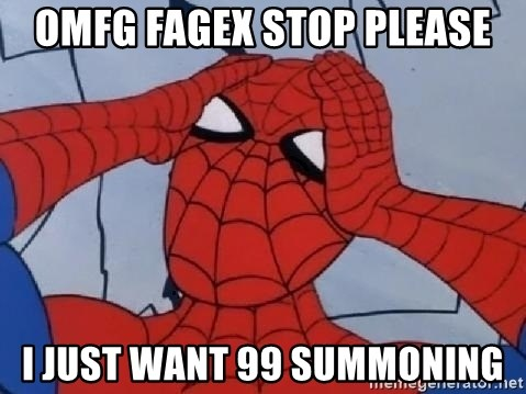 Hungover Spiderman - OMFG FAGEX STOP please i just want 99 summoning