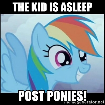Post Ponies - The kid is asleep Post ponies!