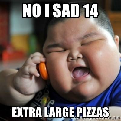 fat chinese kid - No I sad 14 Extra laRge pizzas