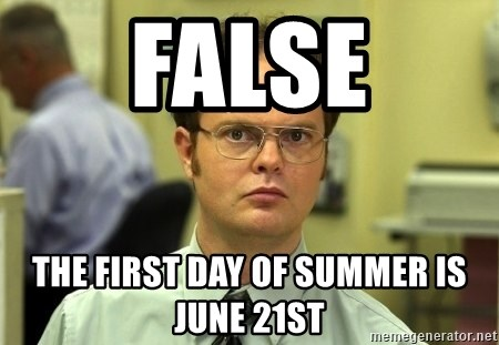 Dwight Schrute - False the first day of summer is june 21st