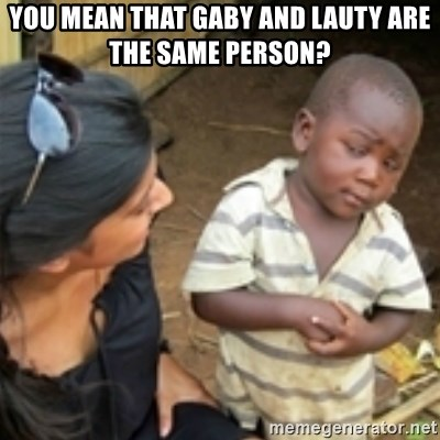 Skeptical african kid  - you mean that Gaby and Lauty are the same person?