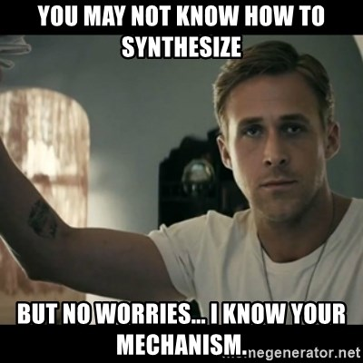 ryan gosling hey girl - you may not know how to synthesize but no worries... i know your mechanism.