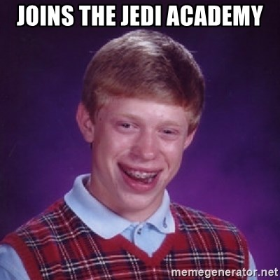 Bad Luck Brian - Joins the jedi academy
