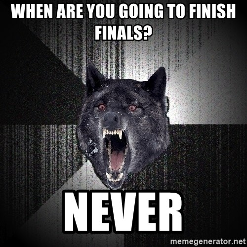 Insanity Wolf - WHEN ARE YOU GOING TO FINISH FINALS? NEVER