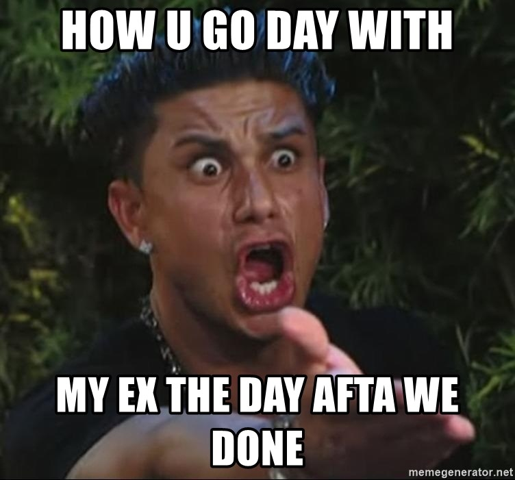 Flippinpauly - HOW U GO DAY WITH MY EX THE DAY AFTA WE DONE