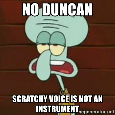 no patrick mayonnaise is not an instrument - No Duncan  Scratchy voice is not an instrument