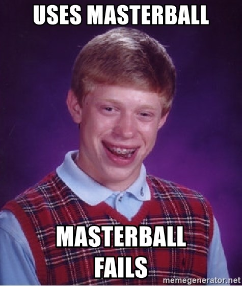 Bad Luck Brian - Uses masterball masterball                 fails