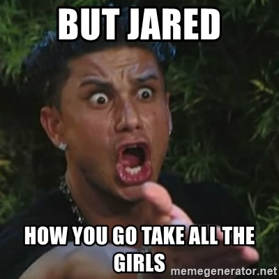 Angry Guido  - But jared How you go take all the girls