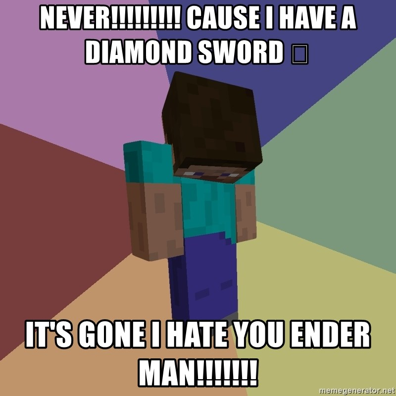 Depressed Minecraft Guy - NEVER!!!!!!!!! CAUSE I HAVE A DIAMOND SWORD 😱 IT'S GONE I HATE YOU ENDER MAN!!!!!!!