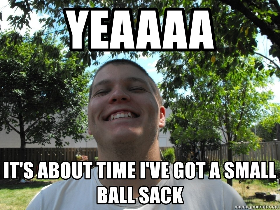 Jamestroll - YEAAAA IT'S ABOUT TIME I'VE GOT A SMALL BALL SACK
