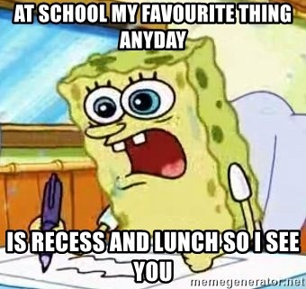 Spongebob What I Learned In Boating School Is - AT SCHOOL MY FAVOURITE THING ANYDAY IS RECESS AND LUNCH SO I SEE YOU