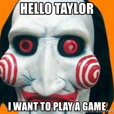 Jigsaw from saw evil - HelLo Taylor I want to play a game