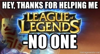 League of legends - Hey, thanks for helping me -No one