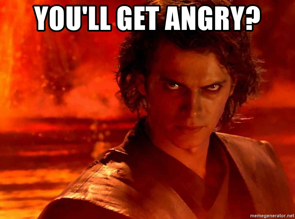 Anakin Skywalker - you'll get angry?