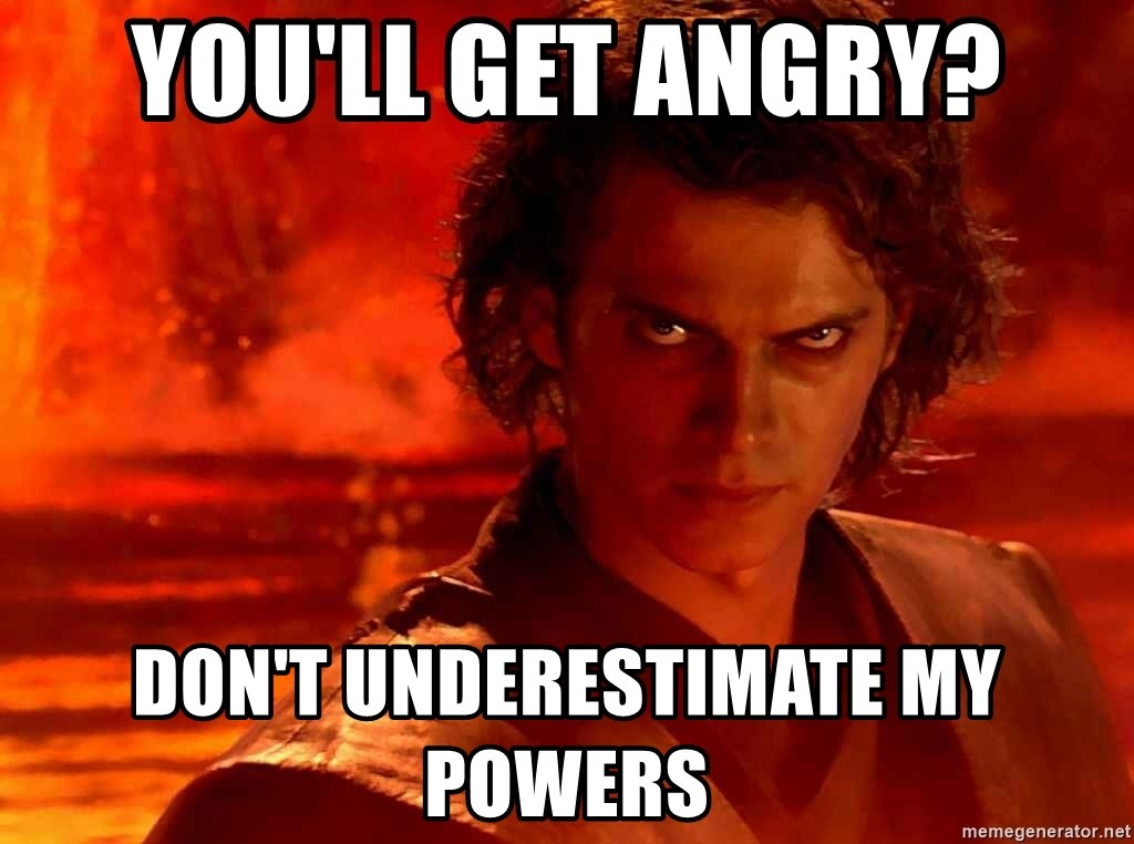 Anakin Skywalker - you'll get angry? don't underestimate my powers