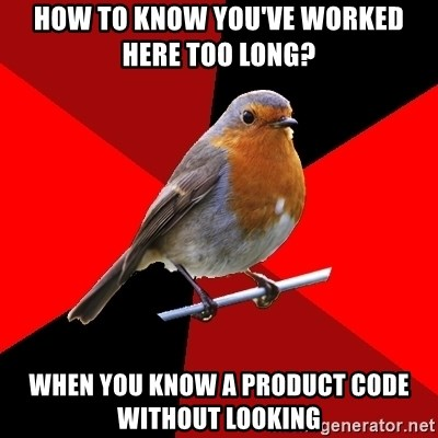 Retail Robin - How to know you've worked here too long?  When you know A product code without looking