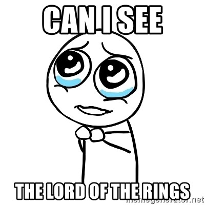 pleaseguy  - can i see the lord of the rings