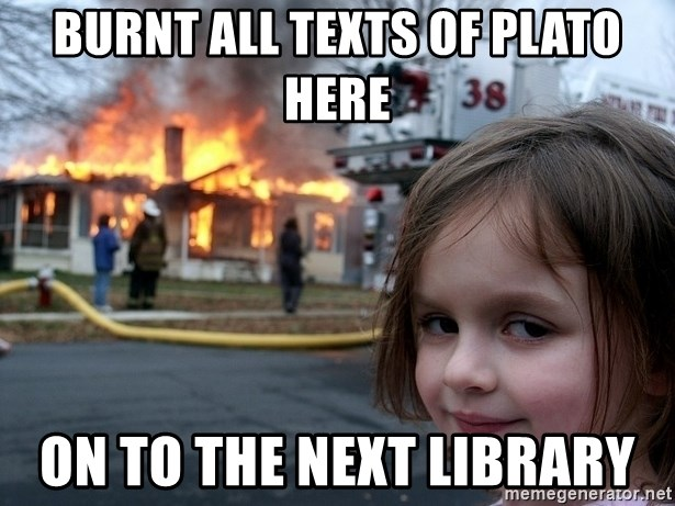 Disaster Girl - Burnt all texts of plato here on to the next library