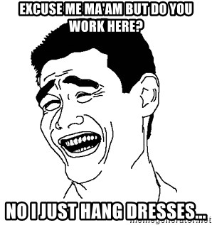 Asian Troll Face - Excuse me ma'am but do you work here? no i just hang dresses...