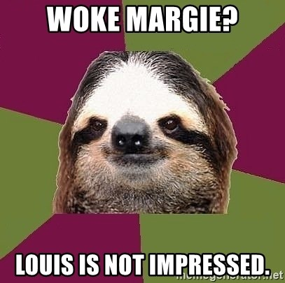 Just-Lazy-Sloth - Woke Margie? Louis is not impressed.