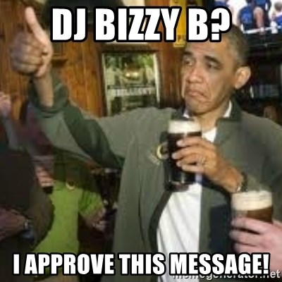 obama beer - DJ bizzy B? i approve this message!