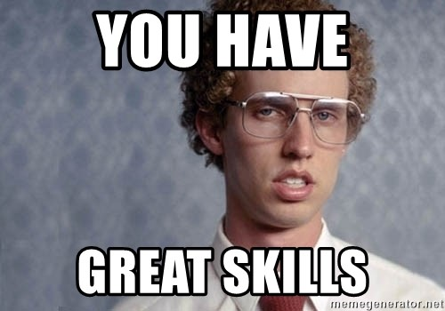 Napoleon Dynamite - You have great skills