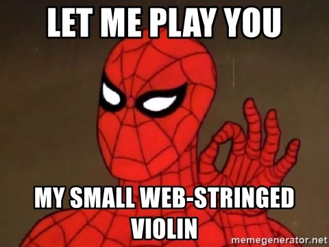 Spiderman Approves - Let me play you My small web-stringed violin