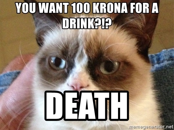 Angry Cat Meme - You want 100 krona for a drink?!? death