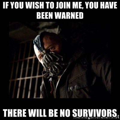 Bane Meme - if you wish to join me, you have been warned there will be no survivors