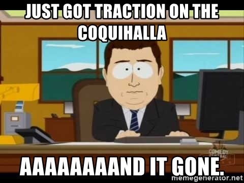 south park aand it's gone - just got traction on the coquihalla aaaaaaaand it gone.