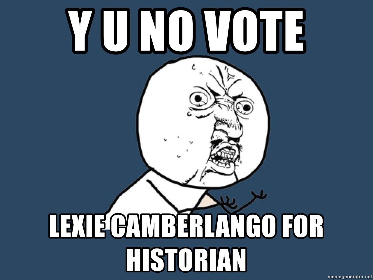 Y U No - Y U No vote lexie camberlango for historian