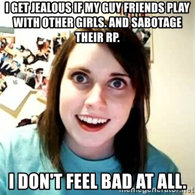 Overly Attached Girlfriend 2 - i get jealous if my guy friends play with other girls. and sabotage their rp. i don't feel bad at all.