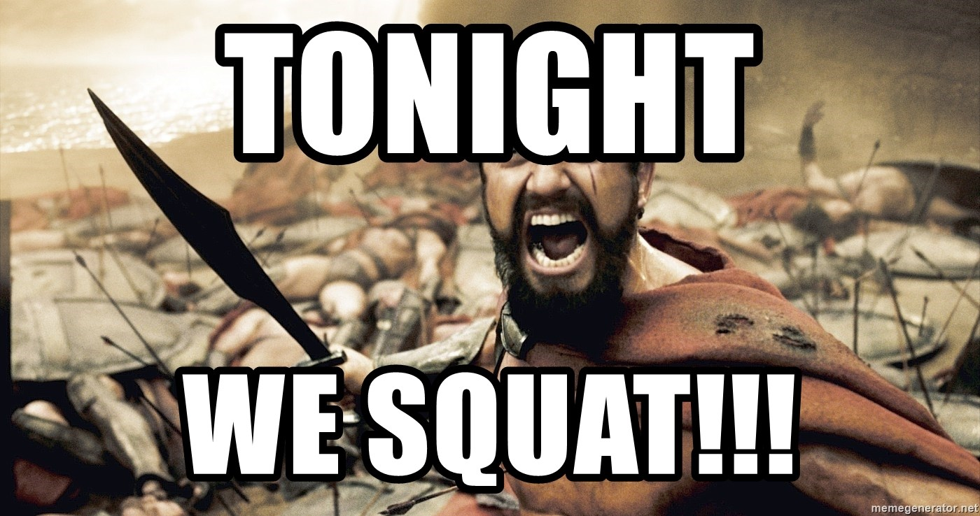Spartan300 - tonight we squat!!!
