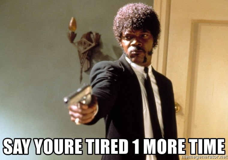 Samuel L Jackson -  SAY YOURE TIRED 1 MORE TIME