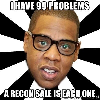 JayZ 99 Problems - i have 99 problems a recon sale is each one