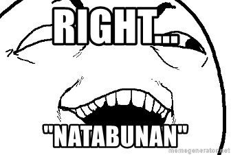 """I see what you did there - right... """"natabunan"""""""