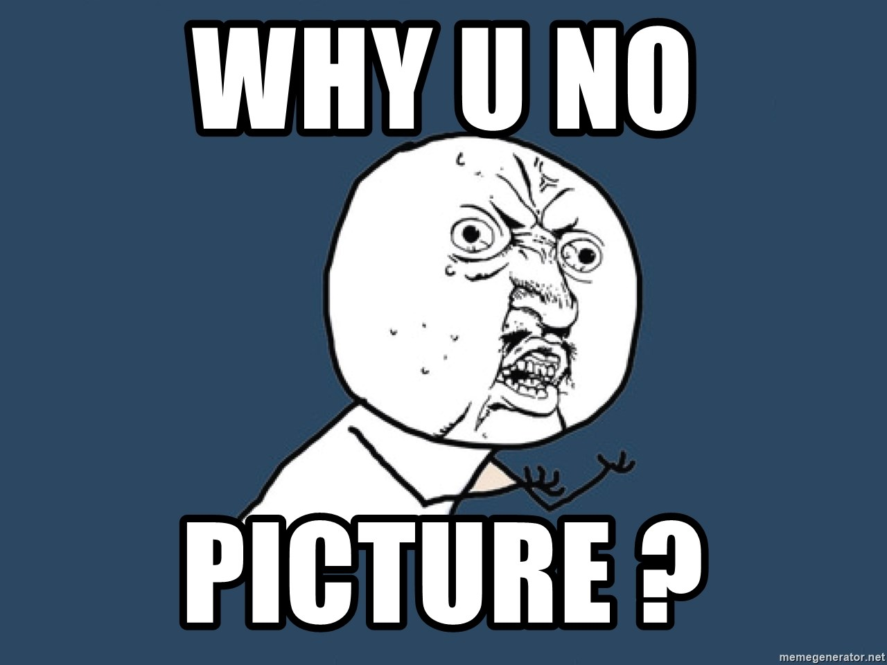 Y U No - Why u no picture ?