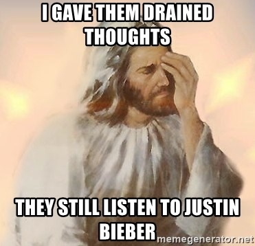 Facepalm Jesus - i gave them drained thoughts they still listen to justin bieber