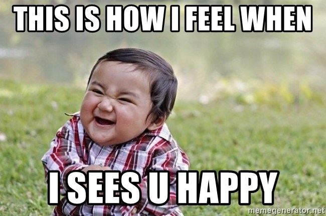 evil asian plotting baby - This is how i feel when  i sees u happy