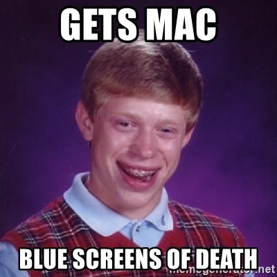 Bad Luck Brian - Gets mac Blue screens of death