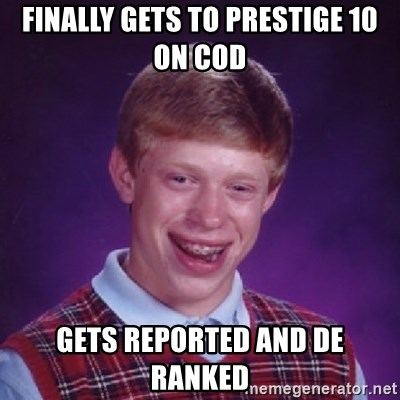 Bad Luck Brian - FINALLY GETS TO PRESTIGE 10 ON COD  GETS REPORTED AND DE RANKED