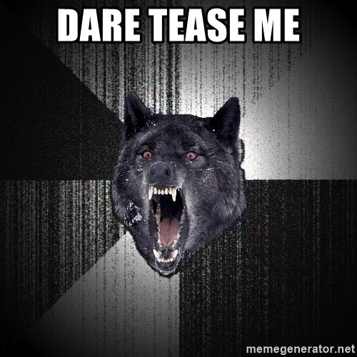 Insanity Wolf - dare tease me